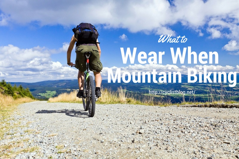 What to Wear when Mountain Biking